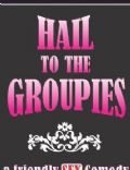 Hail to the Groupies