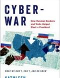 Cyberwar: How Russian Hackers and Trolls Helped Elect a President