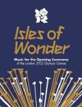 London 2012 Olympic Opening Ceremony: Isles of Wonder