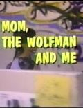 Mom, the Wolfman and Me