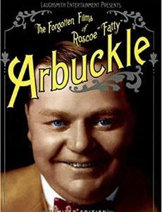 The Forgotten Films of Roscoe Fatty Arbuckle