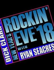 Dick Clark's New Year Rockin' Eve with Ryan Seacrest 2018