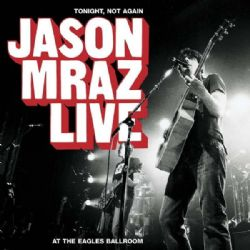 Tonight, Not Again : Jason Mraz Live At The Eagles Ballroom