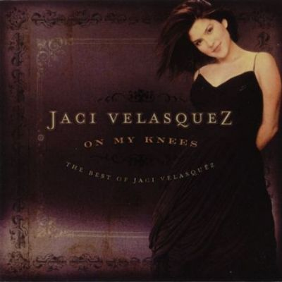 On My Knees: The Best Of Jaci Velasquez