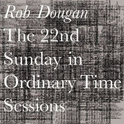 The 22nd Sunday in Ordinary Time Sessions