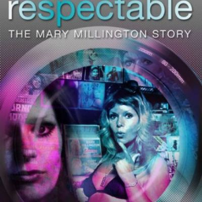 Respectable - The Mary Millington Story