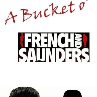 A Bucket o' French & Saunders