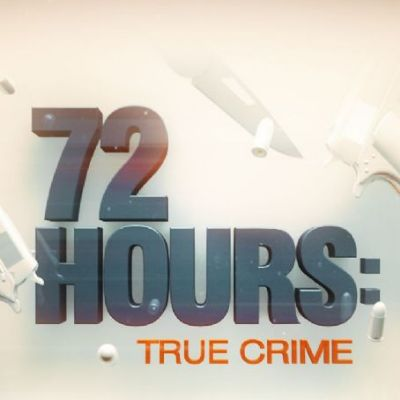 72 Hours: True Crime